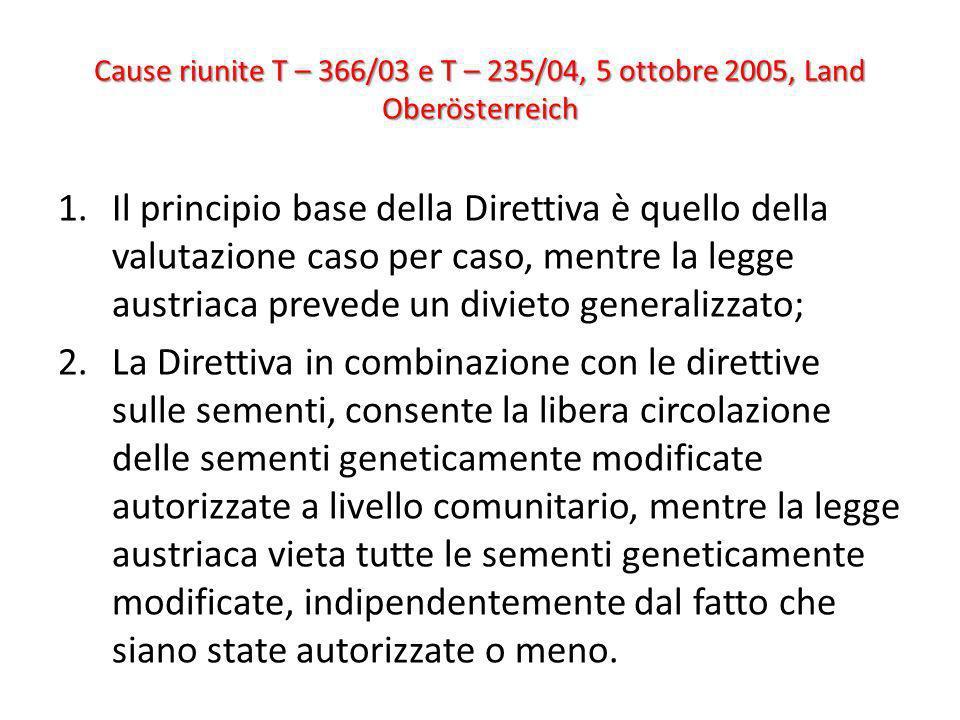 Cause riunite T – 366/03 e T – 235/04, 5 ottobre 2005, Land Oberösterreich 1.Il principio base della Direttiva è quello della valutazione caso per cas
