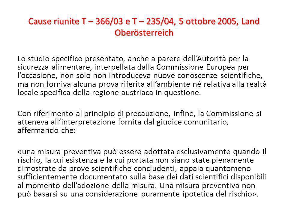 Cause riunite T – 366/03 e T – 235/04, 5 ottobre 2005, Land Oberösterreich Lo studio specifico presentato, anche a parere dellAutorità per la sicurezz