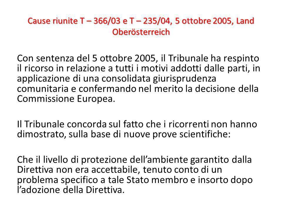 Cause riunite T – 366/03 e T – 235/04, 5 ottobre 2005, Land Oberösterreich Con sentenza del 5 ottobre 2005, il Tribunale ha respinto il ricorso in rel