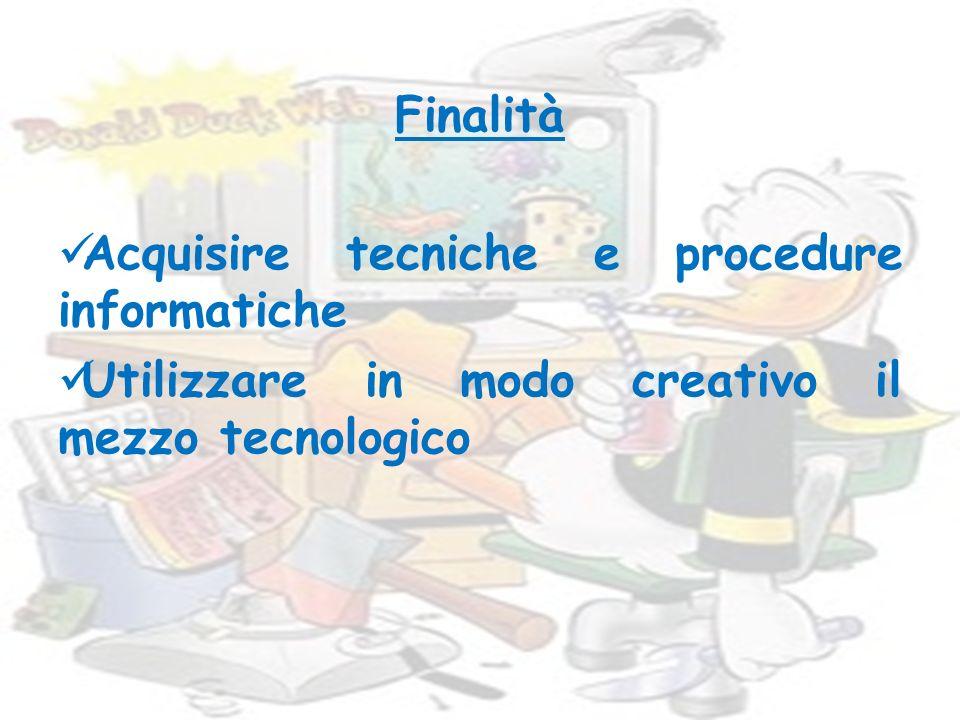 Finalità Acquisire tecniche e procedure informatiche Utilizzare in modo creativo il mezzo tecnologico
