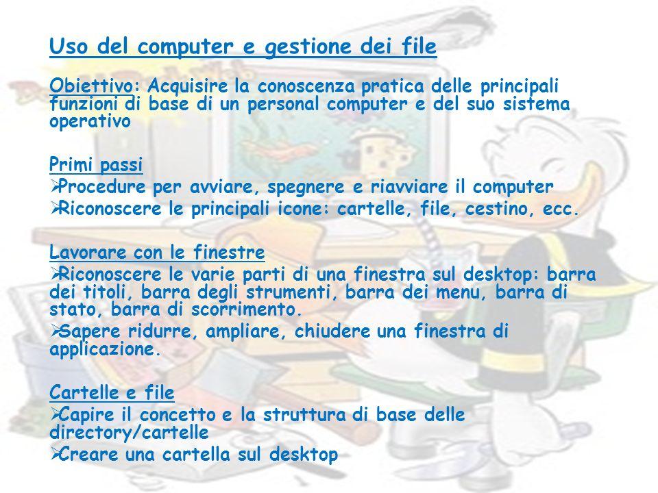 Uso del computer e gestione dei file Obiettivo: Acquisire la conoscenza pratica delle principali funzioni di base di un personal computer e del suo si