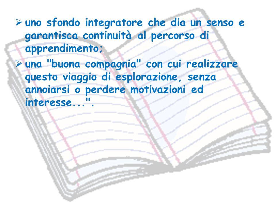 uno sfondo integratore che dia un senso e garantisca continuità al percorso di apprendimento; una
