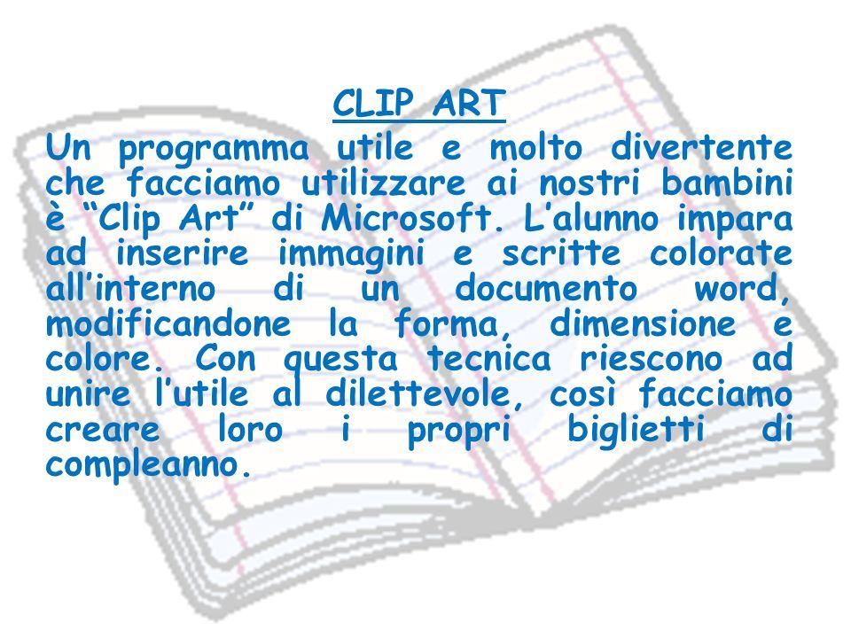 CLIP ART Un programma utile e molto divertente che facciamo utilizzare ai nostri bambini è Clip Art di Microsoft. Lalunno impara ad inserire immagini