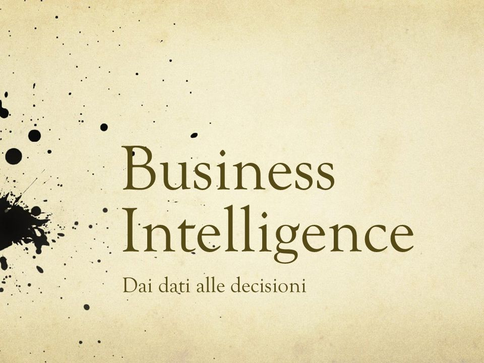 Business Intelligence Dai dati alle decisioni