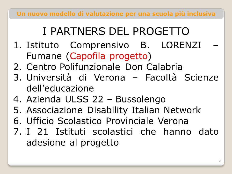 Un nuovo modello di valutazione per una scuola più inclusiva I PARTNERS DEL PROGETTO 1.Istituto Comprensivo B.