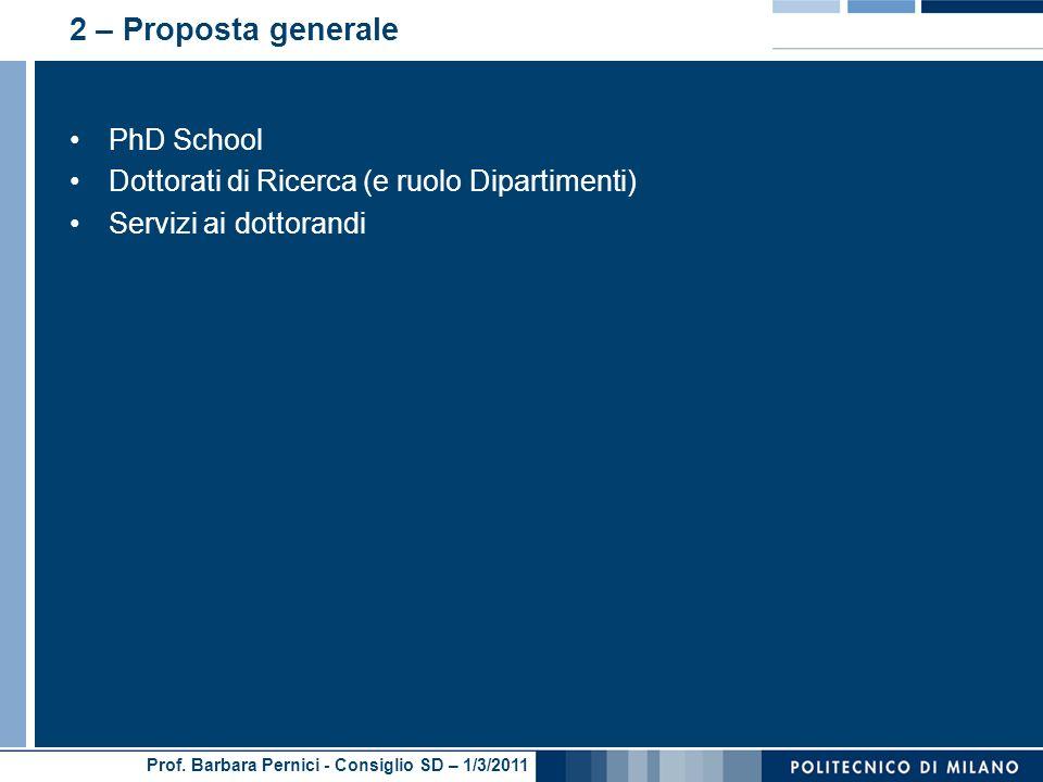 Prof. Barbara Pernici - Consiglio SD – 1/3/2011 2 – Proposta generale PhD School Dottorati di Ricerca (e ruolo Dipartimenti) Servizi ai dottorandi