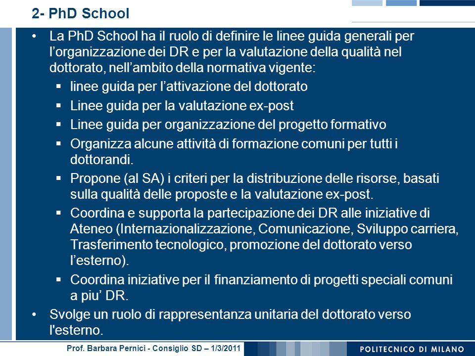 Prof. Barbara Pernici - Consiglio SD – 1/3/2011 2- PhD School La PhD School ha il ruolo di definire le linee guida generali per lorganizzazione dei DR