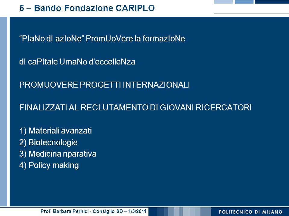 Prof. Barbara Pernici - Consiglio SD – 1/3/2011 5 – Bando Fondazione CARIPLO PIaNo dI azIoNe PromUoVere la formazIoNe dI caPItale UmaNo deccelleNza PR