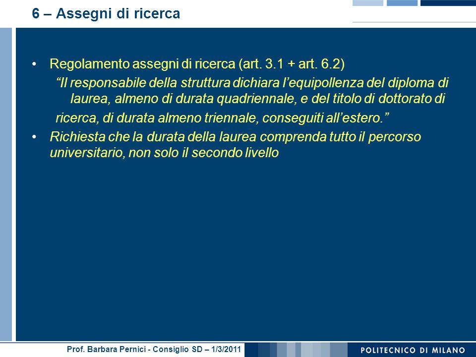 Prof. Barbara Pernici - Consiglio SD – 1/3/2011 6 – Assegni di ricerca Regolamento assegni di ricerca (art. 3.1 + art. 6.2) Il responsabile della stru