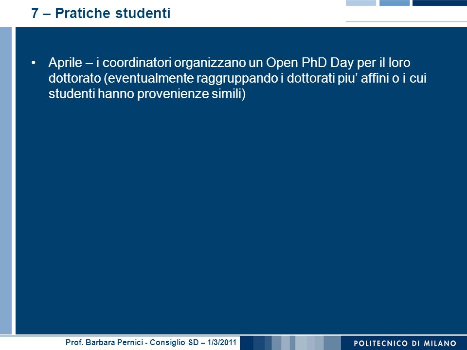 Prof. Barbara Pernici - Consiglio SD – 1/3/2011 7 – Pratiche studenti Aprile – i coordinatori organizzano un Open PhD Day per il loro dottorato (event