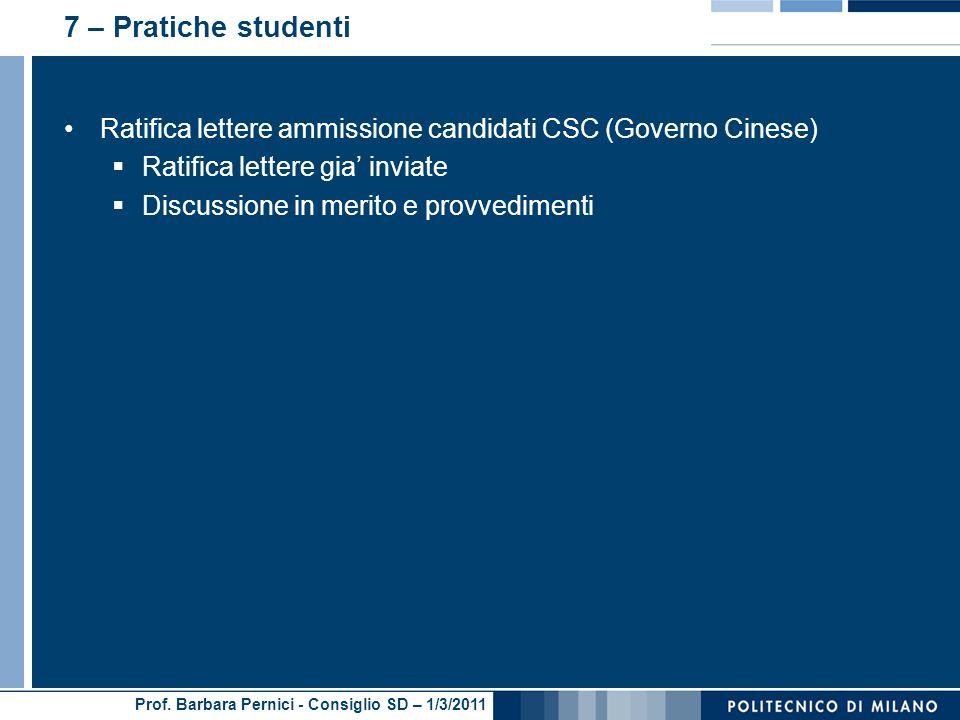 Prof. Barbara Pernici - Consiglio SD – 1/3/2011 7 – Pratiche studenti Ratifica lettere ammissione candidati CSC (Governo Cinese) Ratifica lettere gia