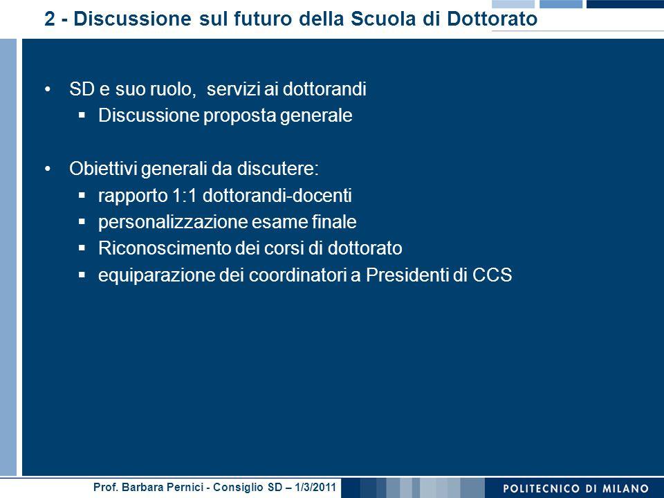 Prof. Barbara Pernici - Consiglio SD – 1/3/2011 2 - Discussione sul futuro della Scuola di Dottorato SD e suo ruolo, servizi ai dottorandi Discussione