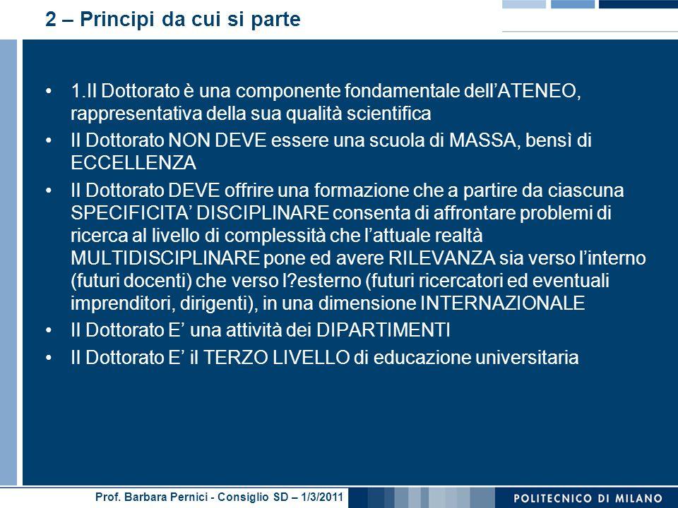 Prof. Barbara Pernici - Consiglio SD – 1/3/2011 2 – Principi da cui si parte 1.Il Dottorato è una componente fondamentale dellATENEO, rappresentativa