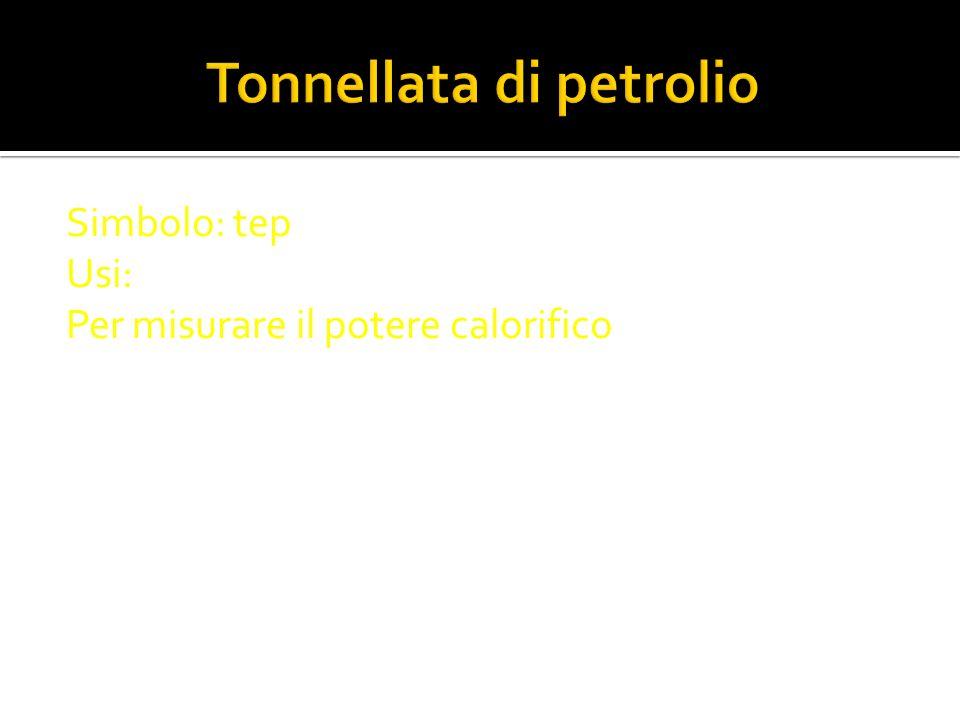 Simbolo: tep Usi: Per misurare il potere calorifico