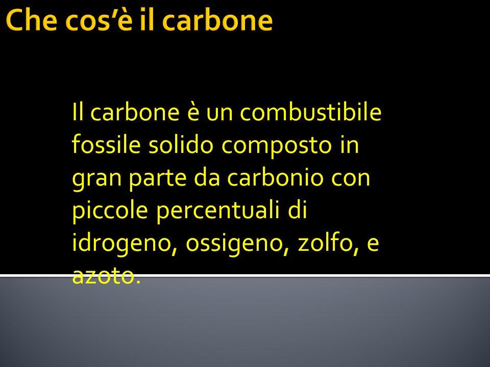 Il carbone è un combustibile fossile solido composto in gran parte da carbonio con piccole percentuali di idrogeno, ossigeno, zolfo, e azoto.
