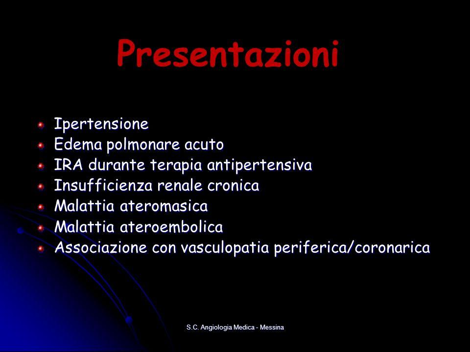 Presentazioni Ipertensione Edema polmonare acuto IRA durante terapia antipertensiva Insufficienza renale cronica Malattia ateromasica Malattia ateroembolica Associazione con vasculopatia periferica/coronarica S.C.