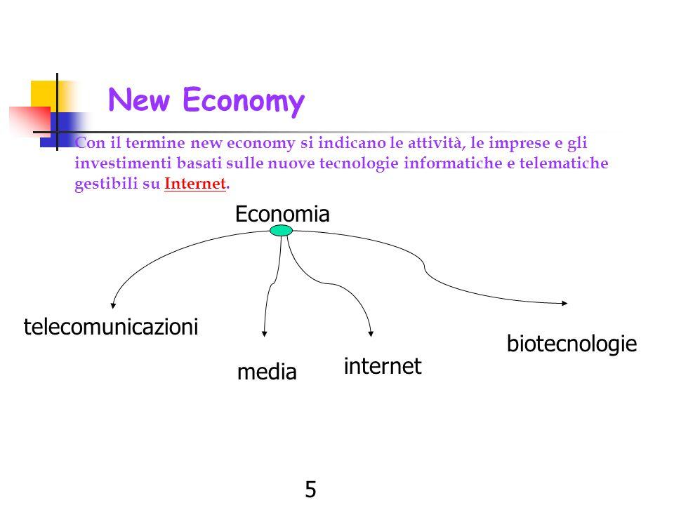 5 New Economy Con il termine new economy si indicano le attività, le imprese e gli investimenti basati sulle nuove tecnologie informatiche e telematiche gestibili su Internet.