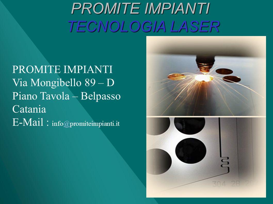 PROMITE IMPIANTI TECNOLOGIA LASER PROMITE IMPIANTI Via Mongibello 89 – D Piano Tavola – Belpasso Catania E-Mail : info@promiteimpianti.it@