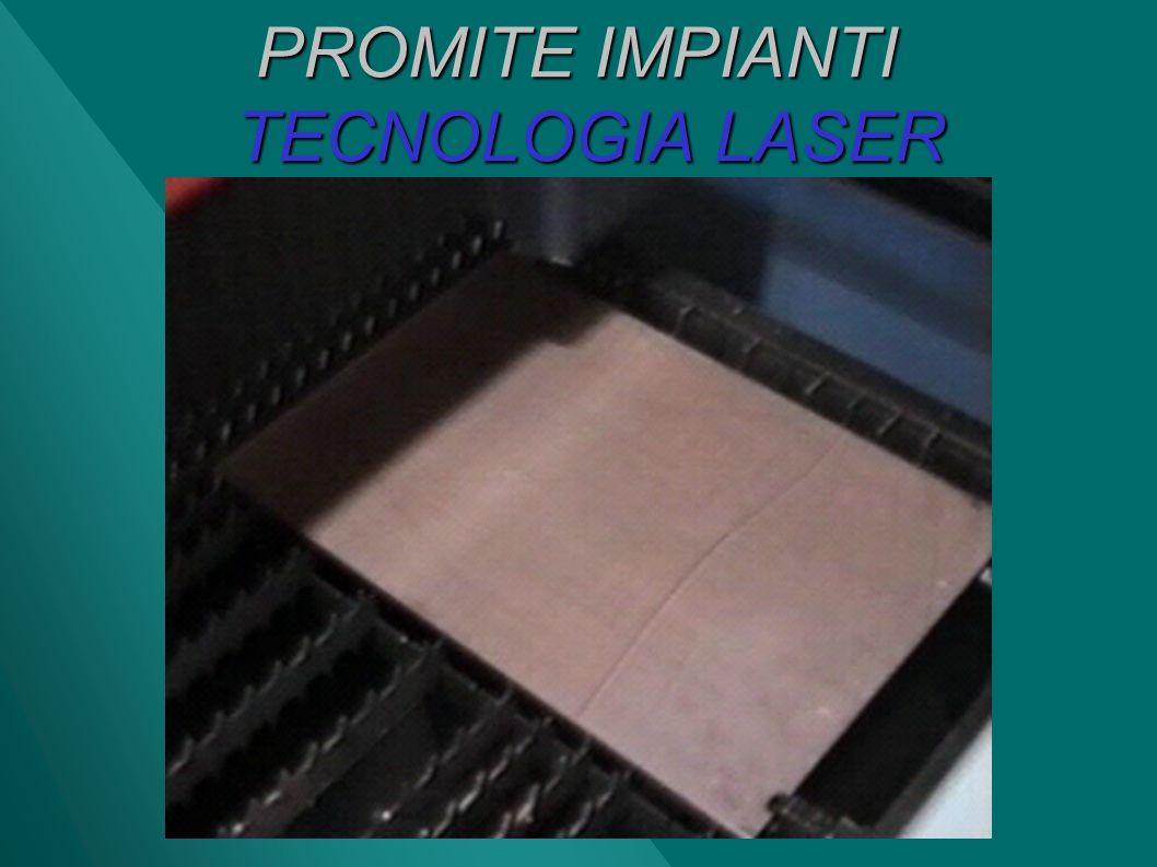 TECNOLOGIA LASER TIPOLOGIE DI TAGLIO ACC INOX da 0,5 – 10 mm FERRO da 0,5 – 18 mm OTTONE da 0,5 - 2 mm ALLUMINIO da 0,5 – 6 mm Mat.PLASTICHE in Funzione del tipo di materiale da impiegare