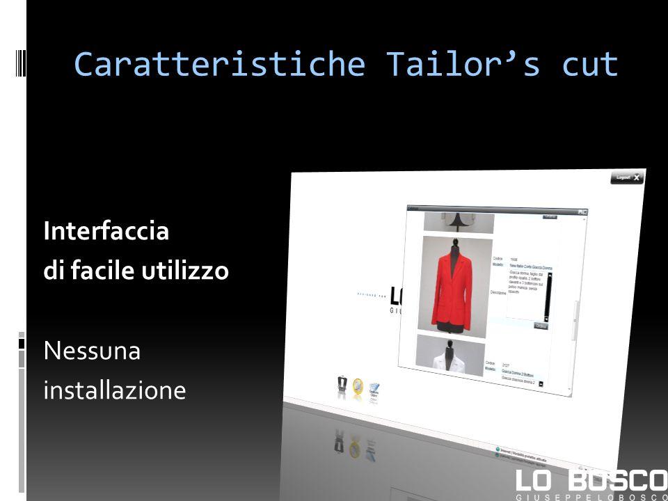 Caratteristiche Tailors cut Interfaccia di facile utilizzo Nessuna installazione