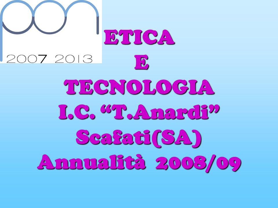 ETICA E TECNOLOGIA I.C. T.Anardi Scafati(SA) Annualità 2008/09