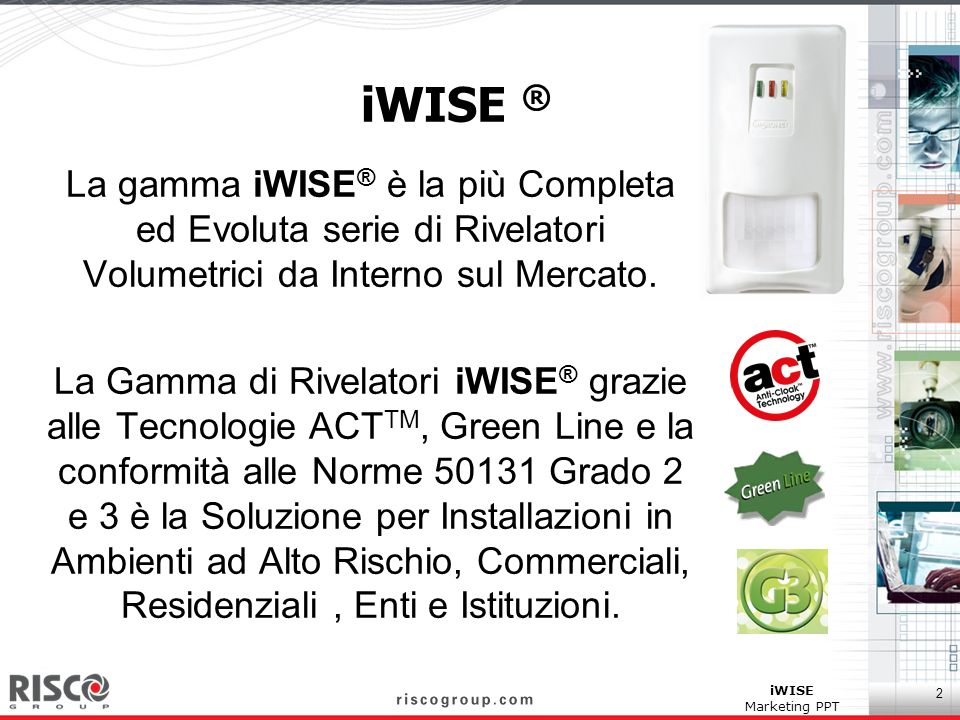 2 iWISE Marketing PPT iWISE ® La gamma iWISE ® è la più Completa ed Evoluta serie di Rivelatori Volumetrici da Interno sul Mercato. La Gamma di Rivela