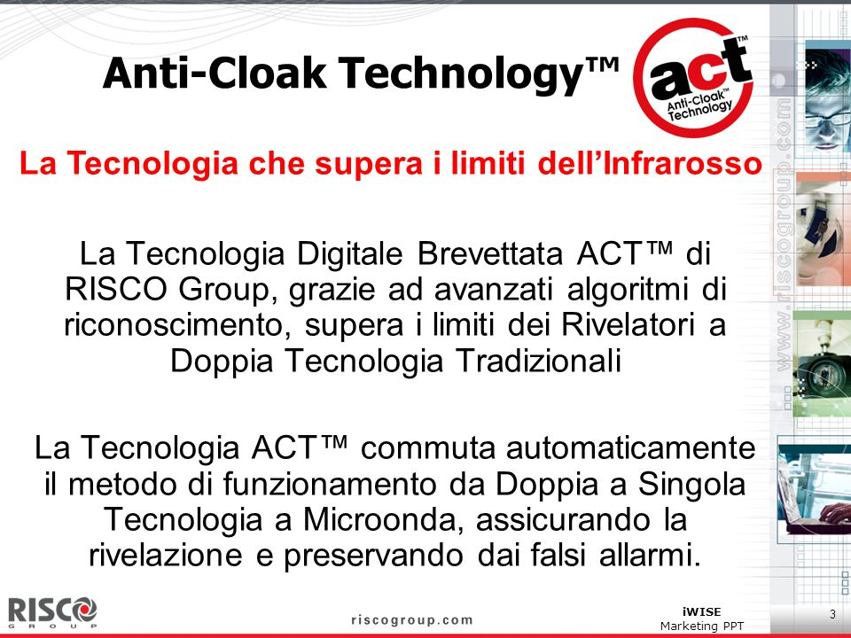3 iWISE Marketing PPT Anti-Cloak Technology La Tecnologia Digitale Brevettata ACT di RISCO Group, grazie ad avanzati algoritmi di riconoscimento, supe