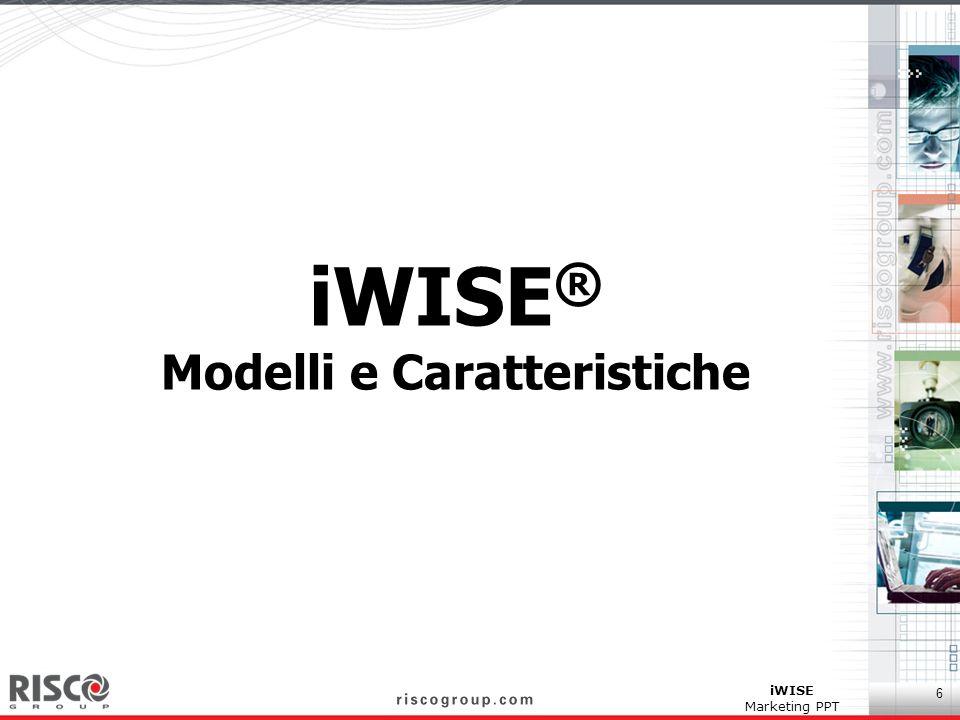 6 iWISE Marketing PPT iWISE ® Modelli e Caratteristiche
