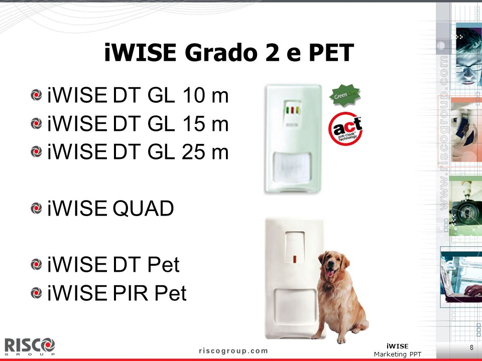8 iWISE Marketing PPT iWISE Grado 2 e PET iWISE DT GL 10 m iWISE DT GL 15 m iWISE DT GL 25 m iWISE QUAD iWISE DT Pet iWISE PIR Pet