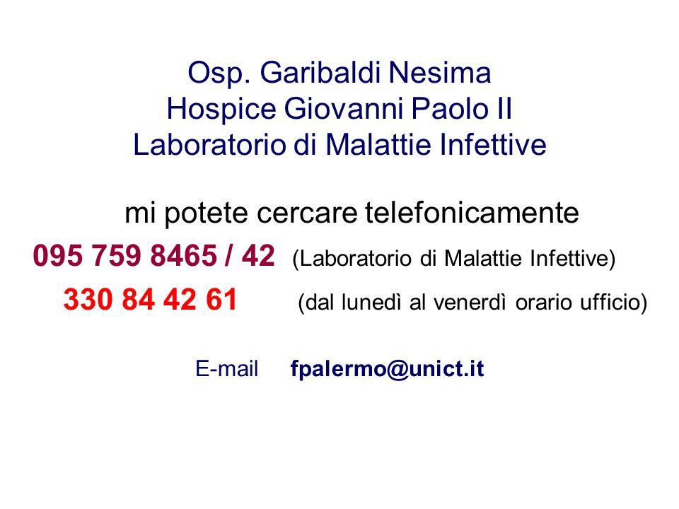 Osp. Garibaldi Nesima Hospice Giovanni Paolo II Laboratorio di Malattie Infettive mi potete cercare telefonicamente 095 759 8465 / 42 (Laboratorio di