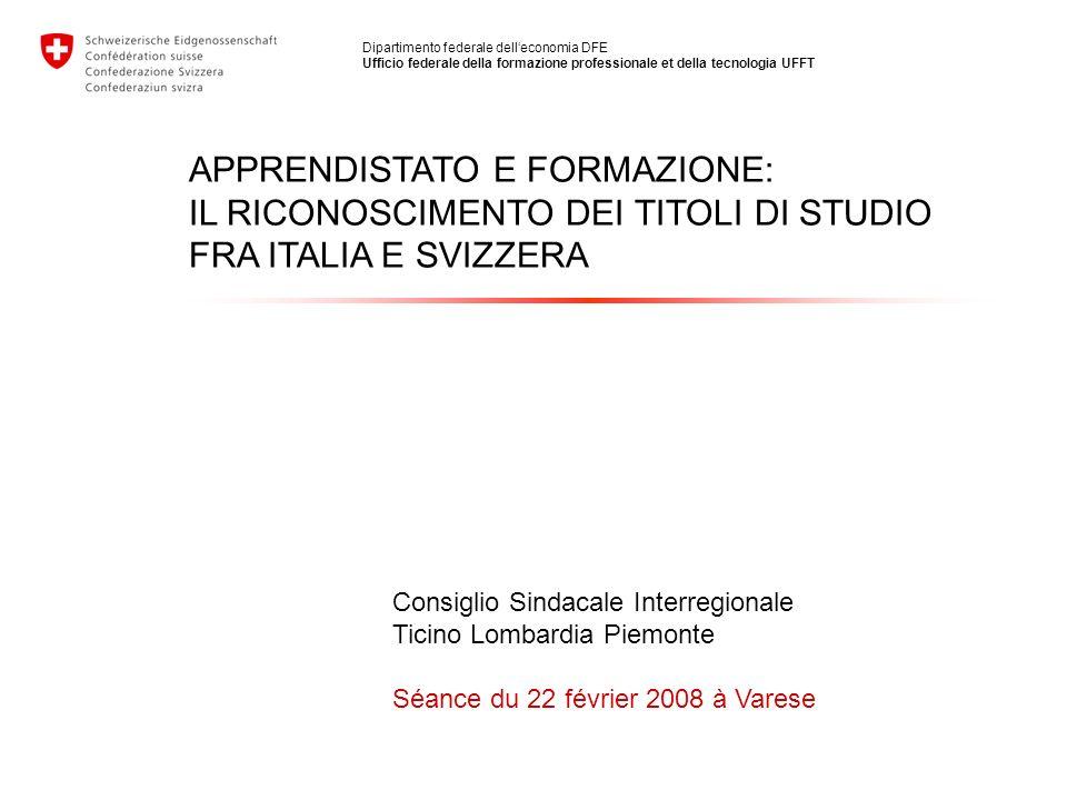 APPRENDISTATO E FORMAZIONE: IL RICONOSCIMENTO DEI TITOLI DI STUDIO FRA ITALIA E SVIZZERA Consiglio Sindacale Interregionale Ticino Lombardia Piemonte