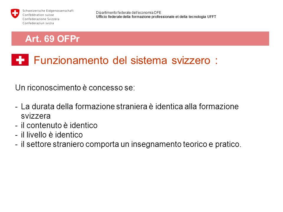 Funzionamento del sistema svizzero : Un riconoscimento è concesso se: -La durata della formazione straniera è identica alla formazione svizzera -il co