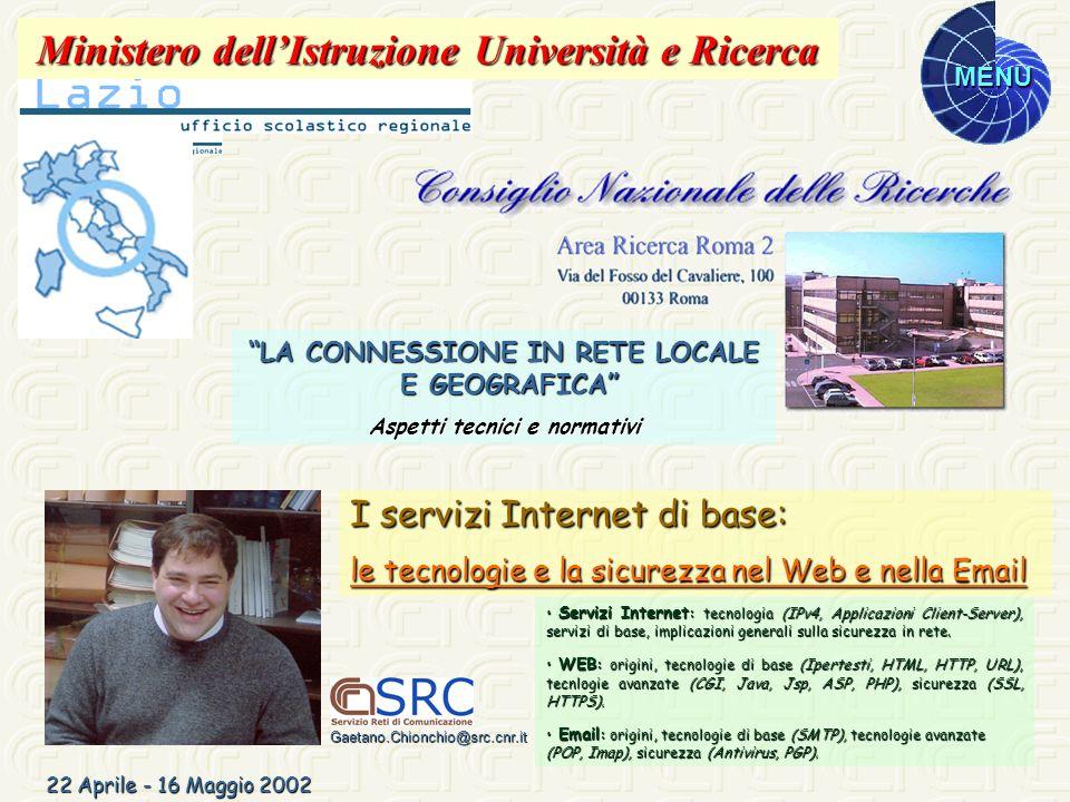 MENU 22 Aprile - 16 Maggio 2002 Servizi Internet : tecnologia (IPv4, Applicazioni Client-Server), servizi di base, implicazioni generali sulla sicurez