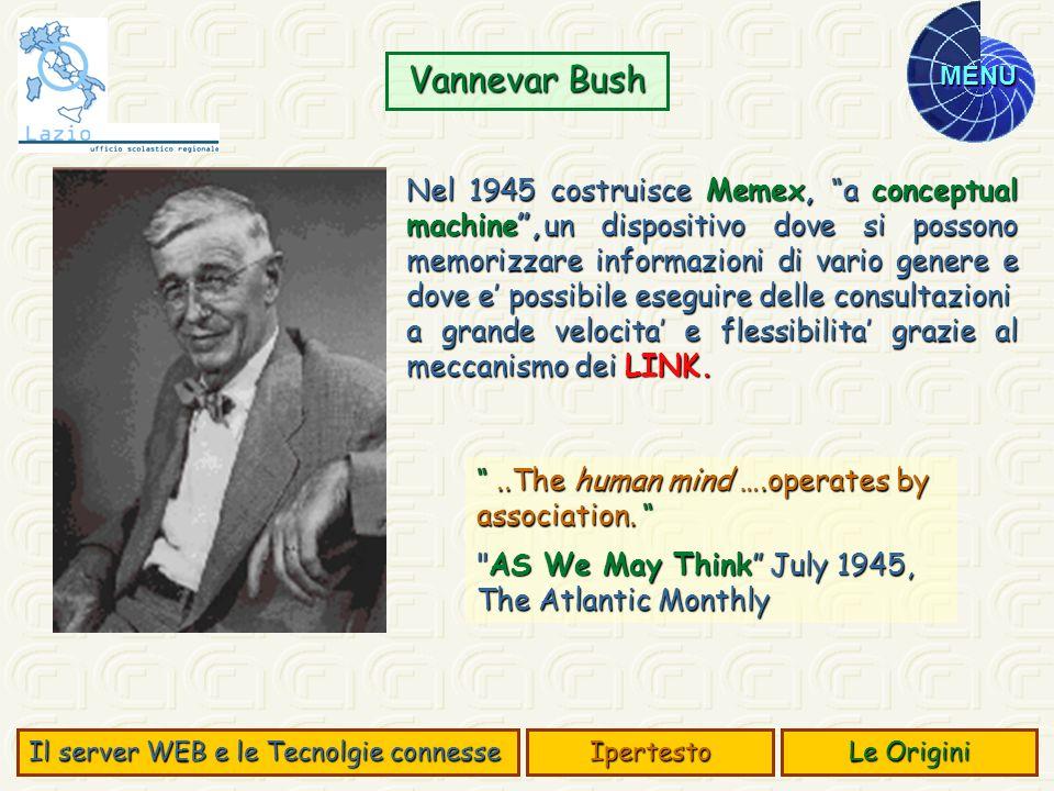 MENU Nel 1945 costruisce Memex, a conceptual machine,un dispositivo dove si possono memorizzare informazioni di vario genere e dove e possibile esegui