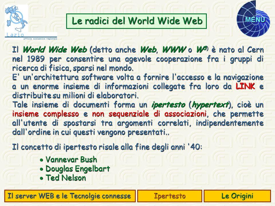 MENU Le radici del World Wide Web Le radici del World Wide Web Il World Wide Web (detto anche Web, WWW o W 3) è nato al Cern nel 1989 per consentire u