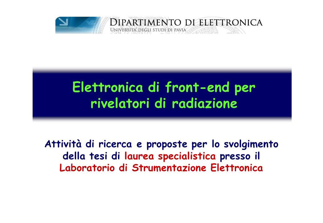 Elettronica di front-end per rivelatori di radiazione Attività di ricerca e proposte per lo svolgimento della tesi di laurea specialistica presso il L