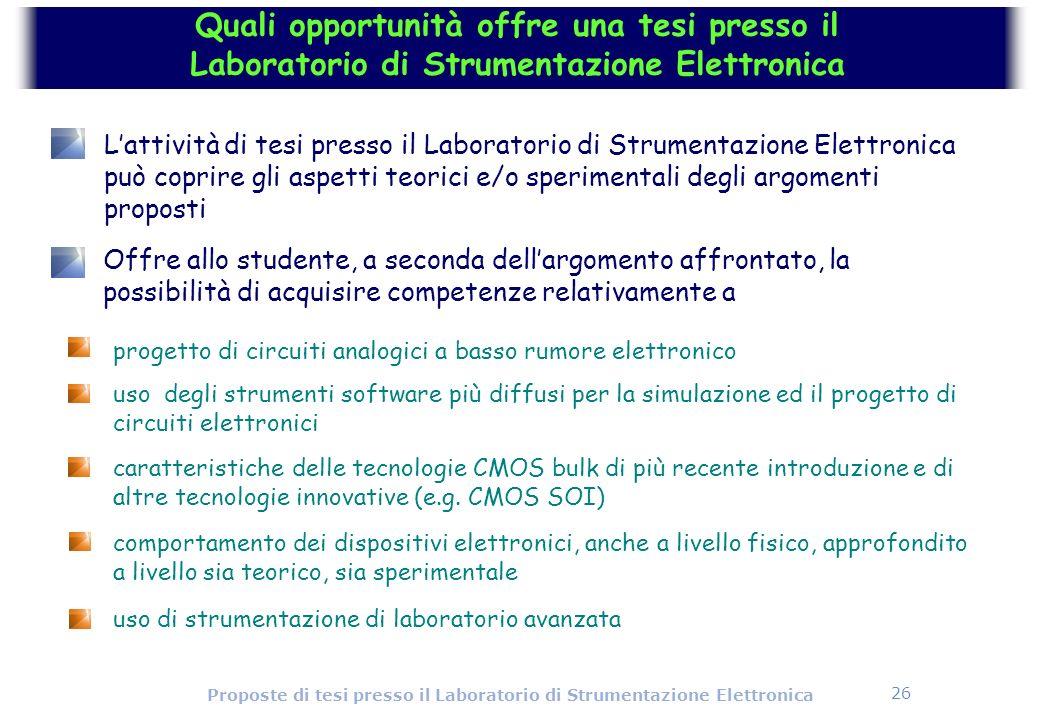 26 Proposte di tesi presso il Laboratorio di Strumentazione Elettronica progetto di circuiti analogici a basso rumore elettronico uso degli strumenti
