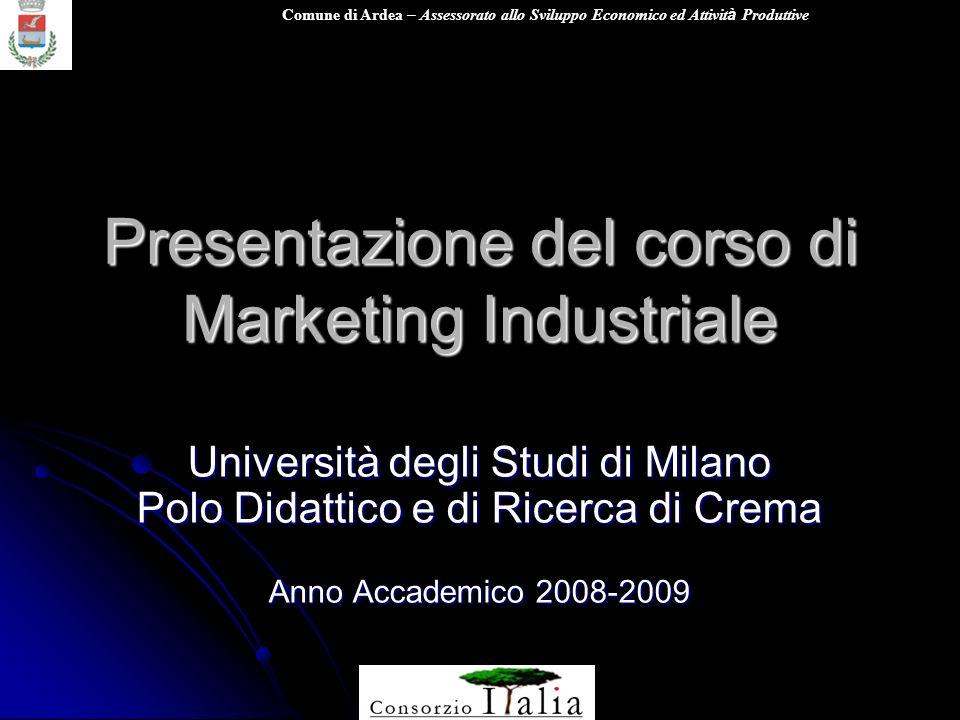 Comune di Ardea – Assessorato allo Sviluppo Economico ed Attivit à Produttive Presentazione del corso di Marketing Industriale Università degli Studi