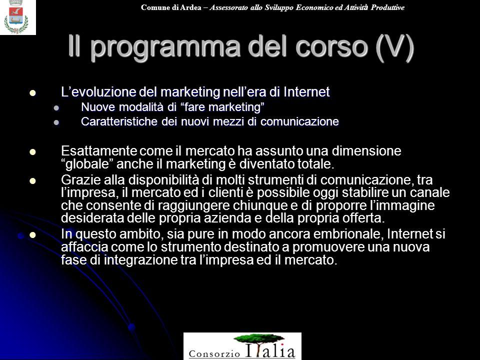 Comune di Ardea – Assessorato allo Sviluppo Economico ed Attivit à Produttive Il programma del corso (V) Levoluzione del marketing nellera di Internet