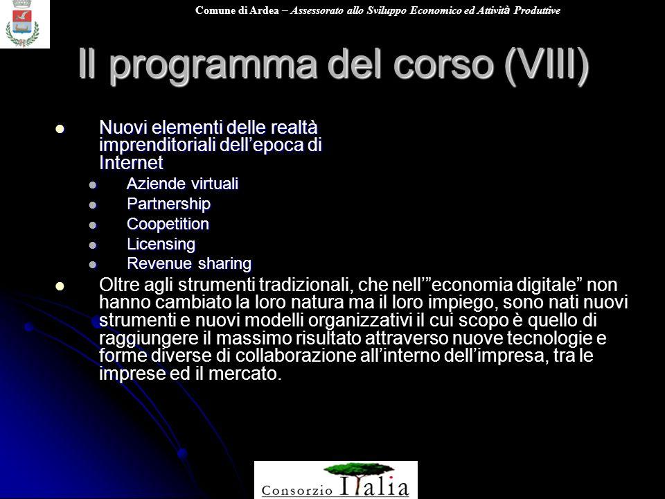 Comune di Ardea – Assessorato allo Sviluppo Economico ed Attivit à Produttive Il programma del corso (VIII) Nuovi elementi delle realtà imprenditorial