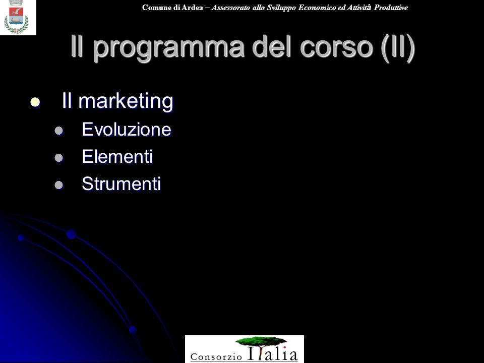 Comune di Ardea – Assessorato allo Sviluppo Economico ed Attivit à Produttive Il programma del corso (II) Il marketing Il marketing Evoluzione Evoluzione Elementi Elementi Strumenti Strumenti
