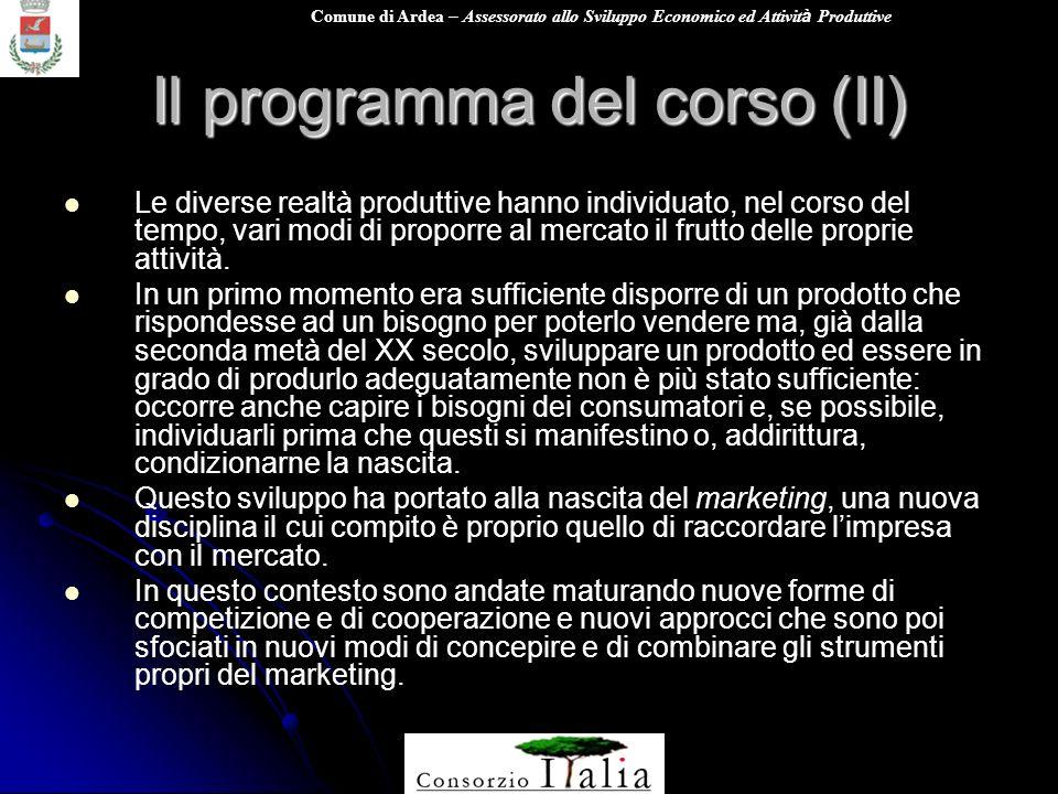 Comune di Ardea – Assessorato allo Sviluppo Economico ed Attivit à Produttive Il programma del corso (II) Le diverse realtà produttive hanno individua