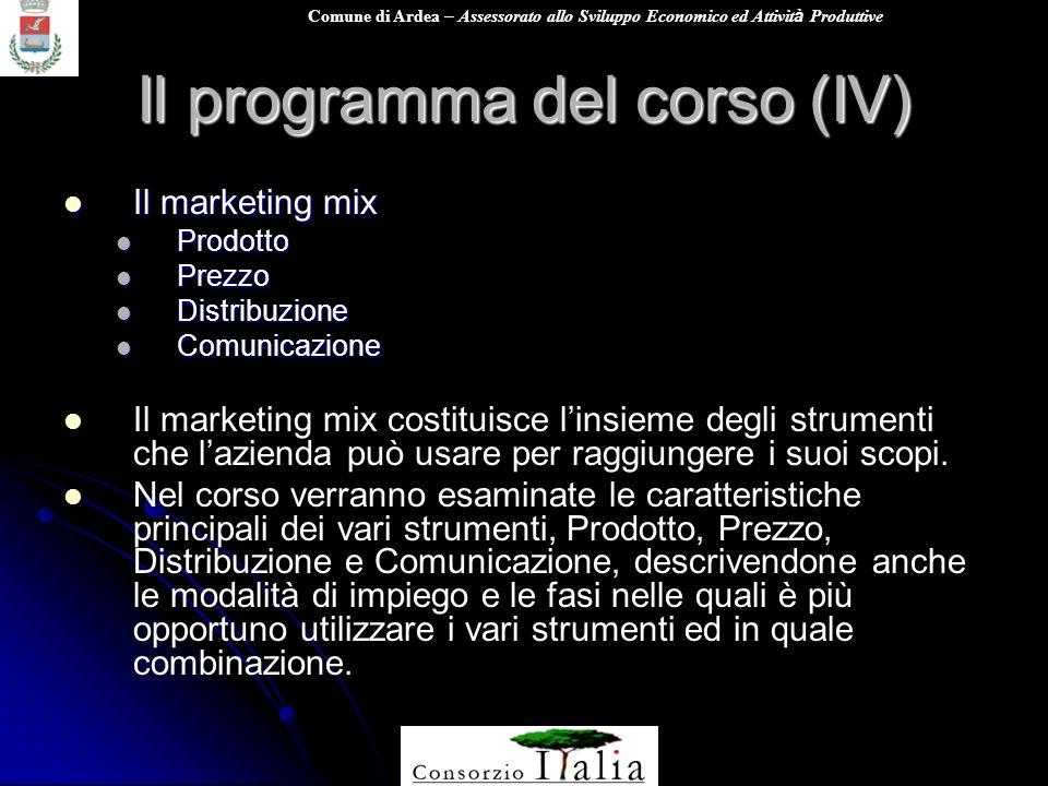 Comune di Ardea – Assessorato allo Sviluppo Economico ed Attivit à Produttive Il programma del corso (IV) Il marketing mix Il marketing mix Prodotto P