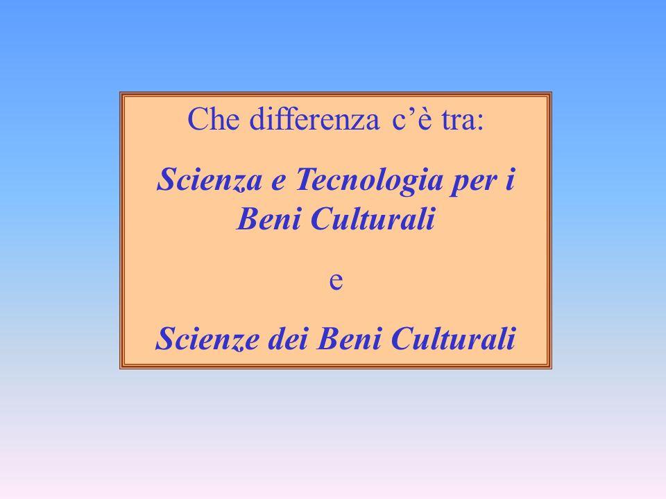 Che differenza cè tra: Scienza e Tecnologia per i Beni Culturali e Scienze dei Beni Culturali