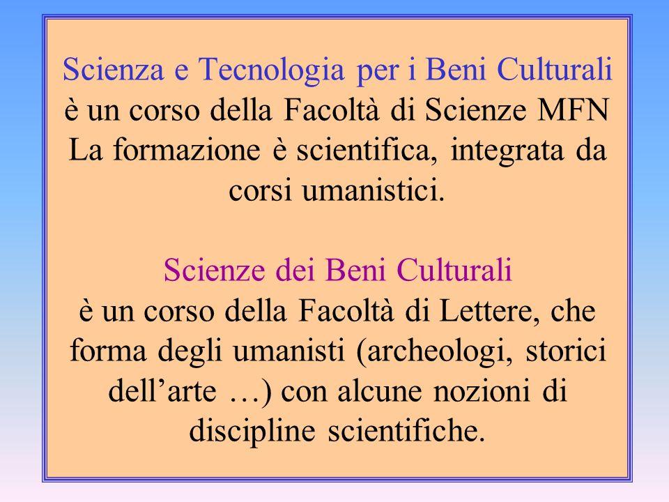 Scienza e Tecnologia per i Beni Culturali è un corso della Facoltà di Scienze MFN La formazione è scientifica, integrata da corsi umanistici. Scienze