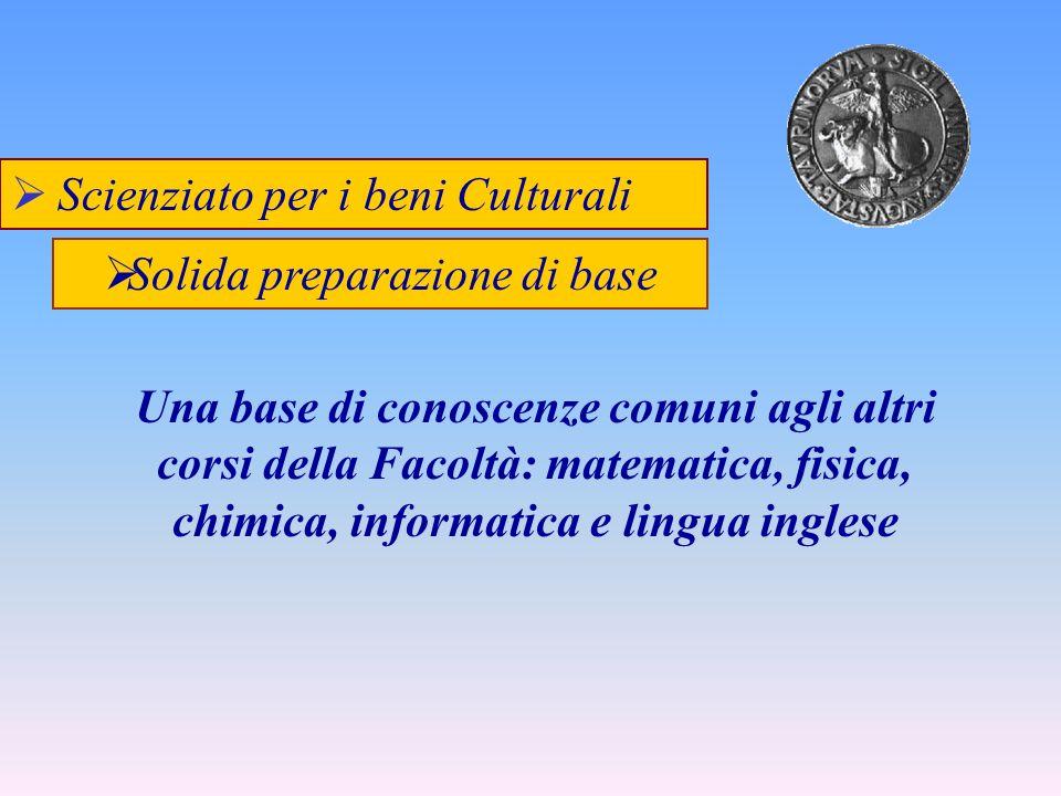 Scienziato per i beni Culturali Una base di conoscenze comuni agli altri corsi della Facoltà: matematica, fisica, chimica, informatica e lingua ingles