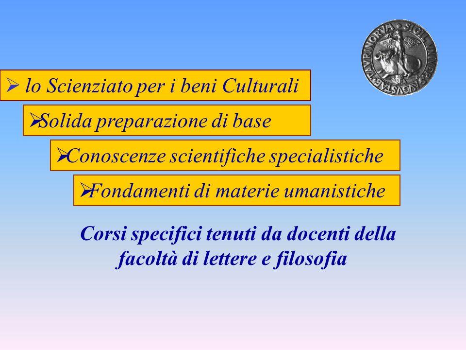 lo Scienziato per i beni Culturali Conoscenze scientifiche specialistiche Corsi specifici tenuti da docenti della facoltà di lettere e filosofia Fonda