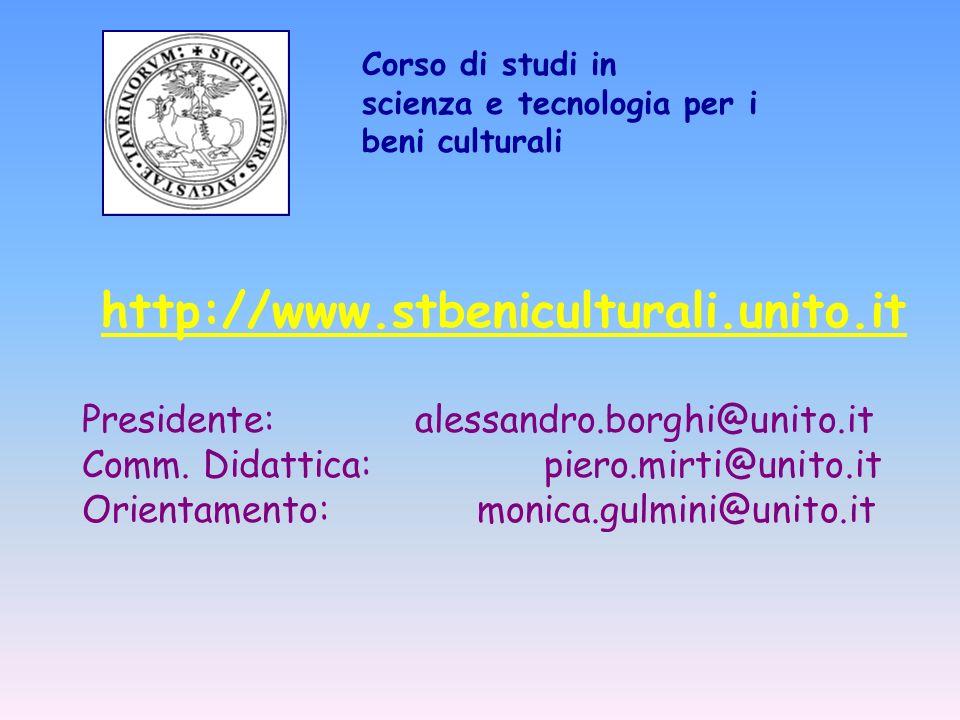 http://www.stbeniculturali.unito.it Presidente: alessandro.borghi@unito.it Comm. Didattica: piero.mirti@unito.it Orientamento: monica.gulmini@unito.it