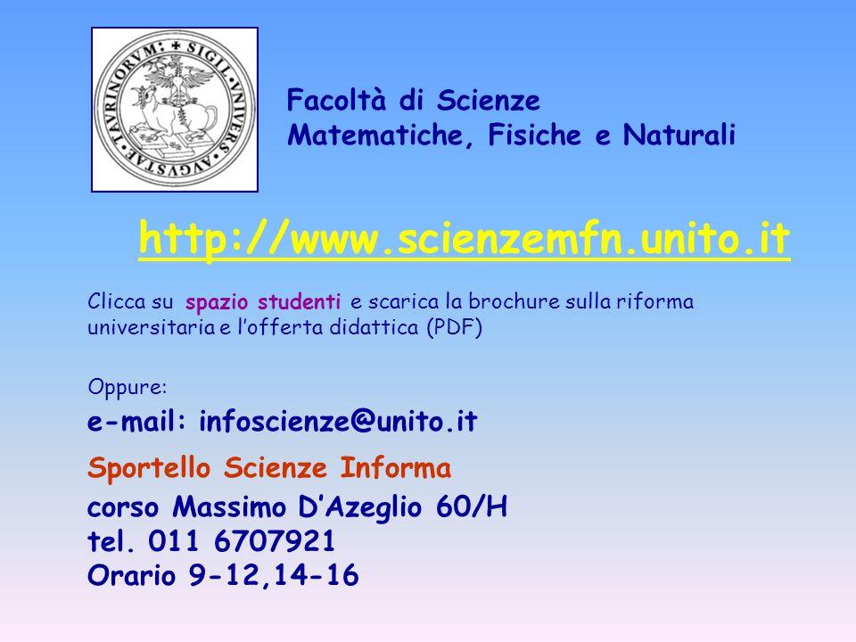 http://www.scienzemfn.unito.it Clicca su spazio studenti e scarica la brochure sulla riforma universitaria e lofferta didattica (PDF) Oppure: e-mail: