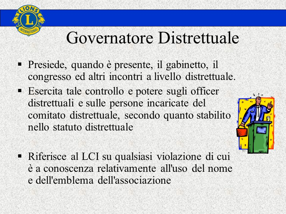 Governatore Distrettuale Presiede, quando è presente, il gabinetto, il congresso ed altri incontri a livello distrettuale.